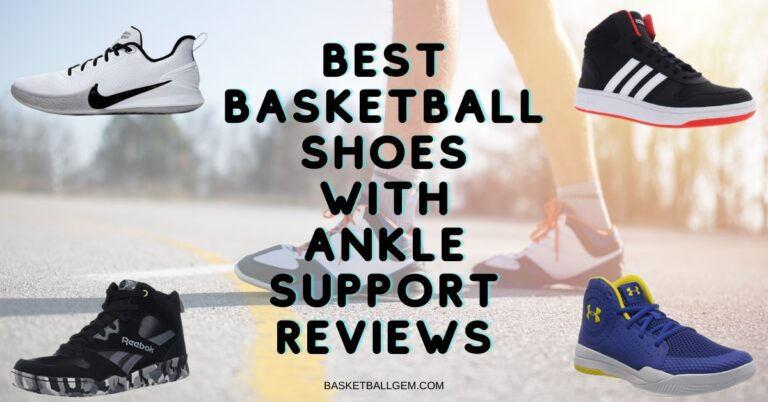 Best Basketball Shoes with Ankle Support Reviews {Top 10} Exclusive Buying Guide