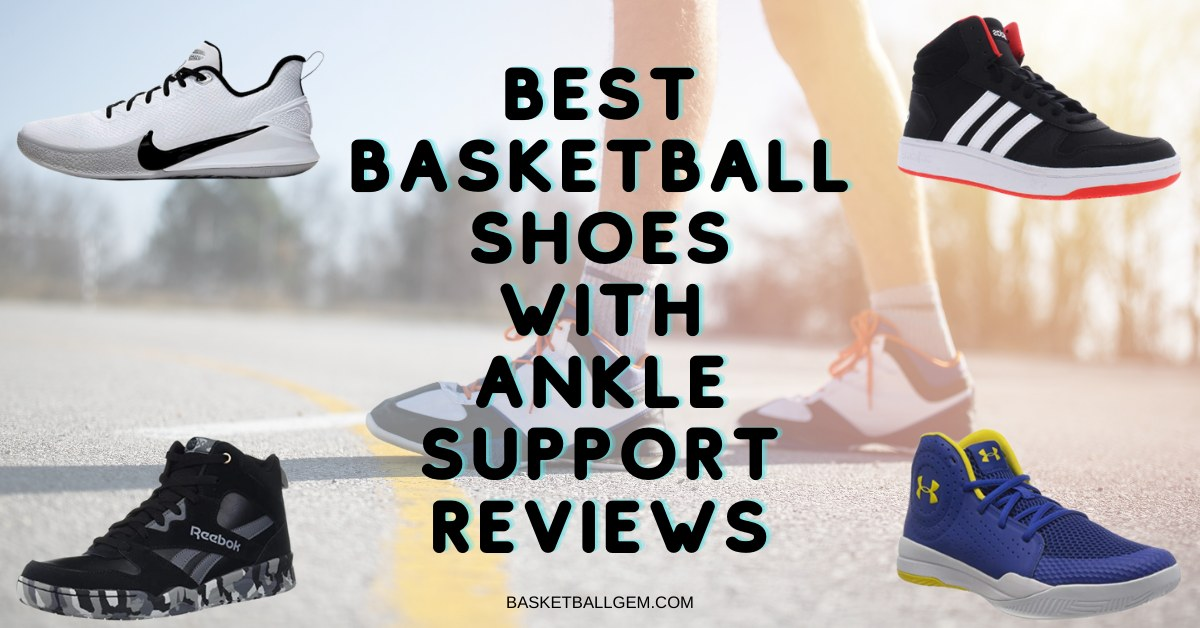 best basketball shoes with ankle support reviews and buying guide