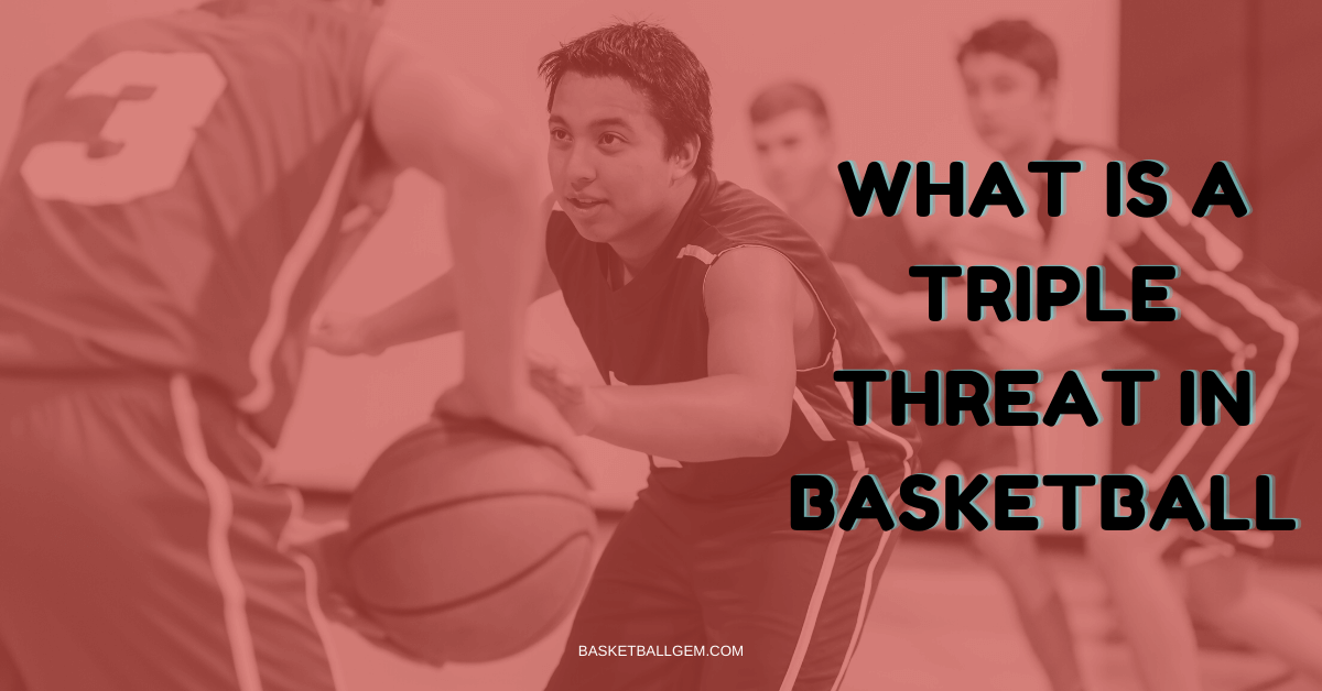 What is a triple threat in basketball game advance guide