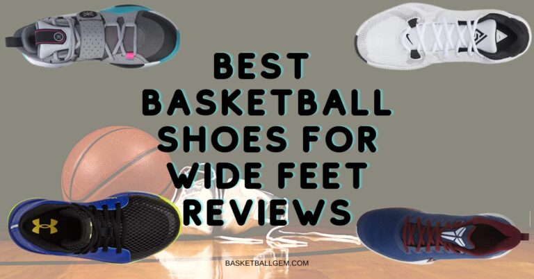 Best Basketball Shoes For Wide Feet Reviews {Top 10} Buying Guide